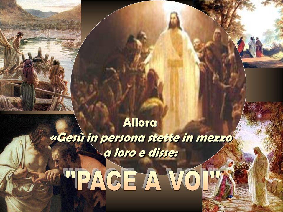 «Gesù in persona stette in mezzo a loro e disse: