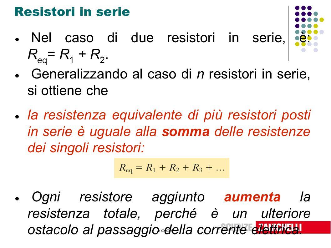 Nel caso di due resistori in serie, è: Req= R1 + R2.