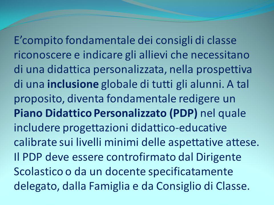 E'compito fondamentale dei consigli di classe riconoscere e indicare gli allievi che necessitano di una didattica personalizzata, nella prospettiva di una inclusione globale di tutti gli alunni.