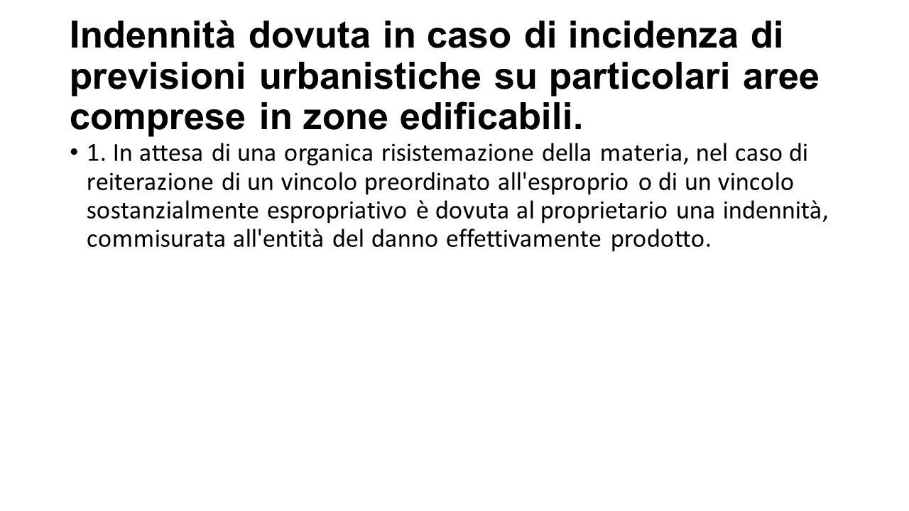 Indennità dovuta in caso di incidenza di previsioni urbanistiche su particolari aree comprese in zone edificabili.