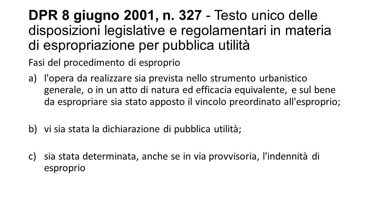DPR 8 giugno 2001, n. 327 - Testo unico delle disposizioni legislative e regolamentari in materia di espropriazione per pubblica utilità