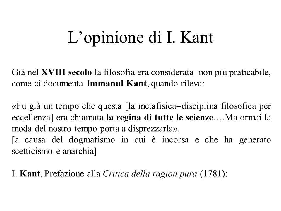 L'opinione di I. Kant Già nel XVIII secolo la filosofia era considerata non più praticabile, come ci documenta Immanul Kant, quando rileva: