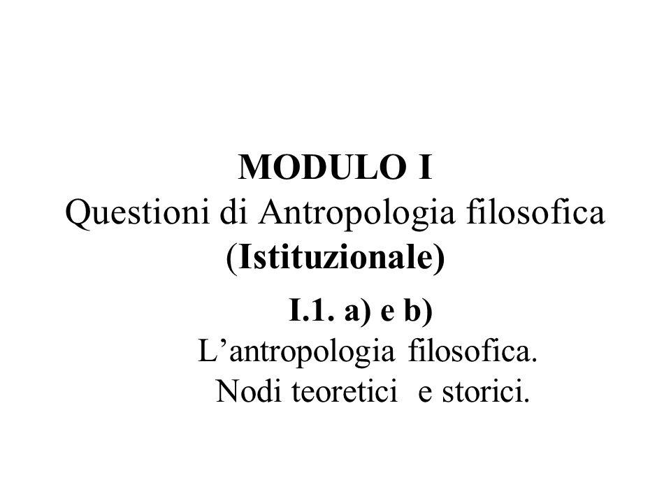 MODULO I Questioni di Antropologia filosofica (Istituzionale)