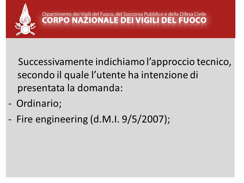 Successivamente indichiamo l'approccio tecnico, secondo il quale l'utente ha intenzione di presentata la domanda: - Ordinario; - Fire engineering (d.M.I.