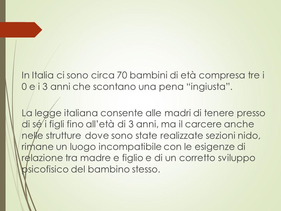 In Italia ci sono circa 70 bambini di età compresa tre i 0 e i 3 anni che scontano una pena ingiusta .