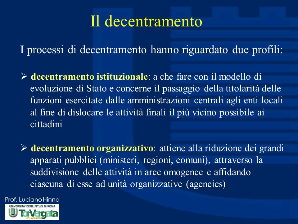 Il decentramento I processi di decentramento hanno riguardato due profili: decentramento istituzionale: a che fare con il modello di.