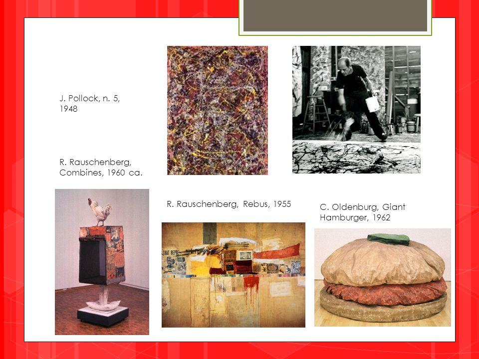 J. Pollock, n. 5, 1948. R. Rauschenberg, Combines, 1960 ca. R. Rauschenberg, Rebus, 1955. C. Oldenburg, Giant.