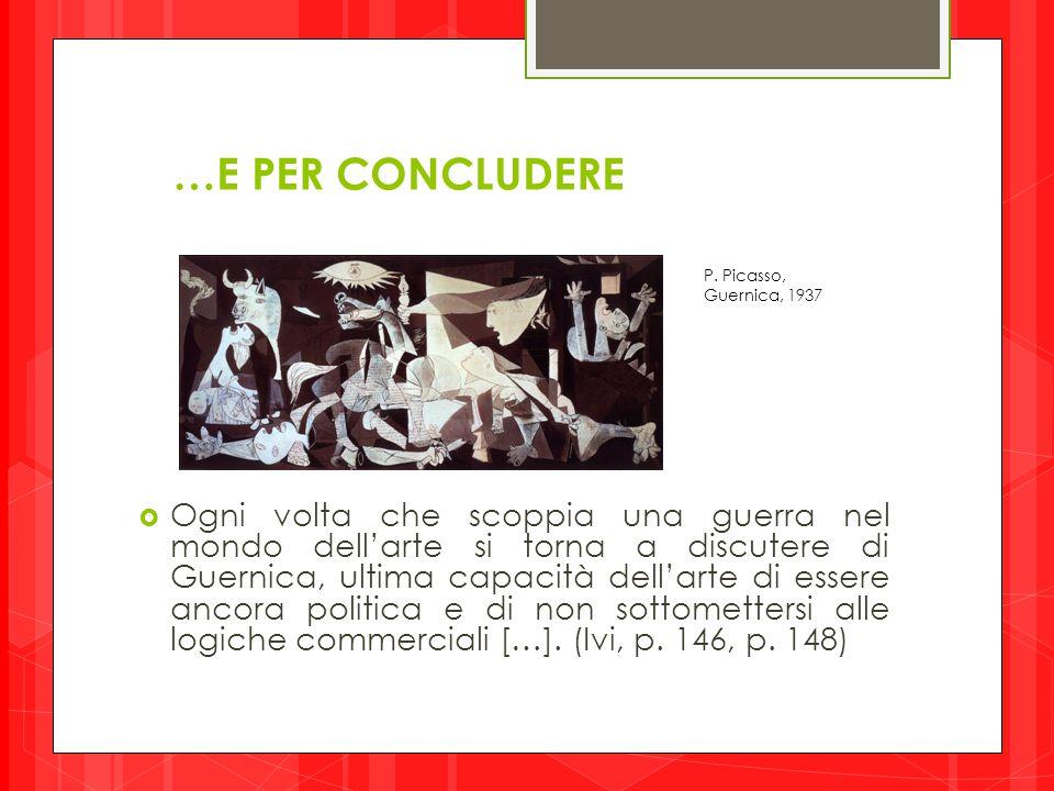 …E PER CONCLUDERE P. Picasso, Guernica, 1937.