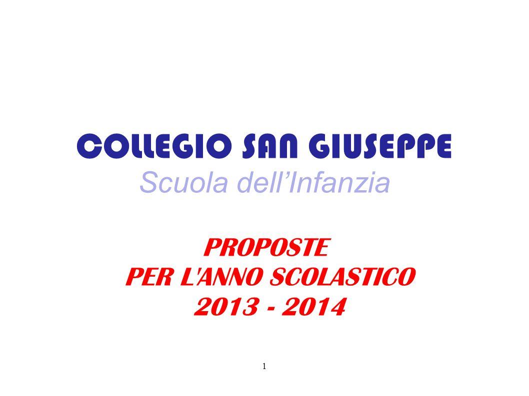 COLLEGIO SAN GIUSEPPE Scuola dell'Infanzia PROPOSTE PER L ANNO SCOLASTICO 2013 - 2014