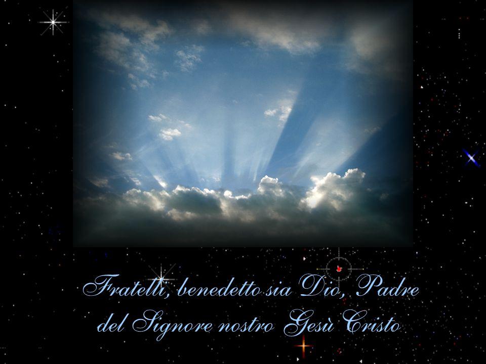 Fratelli, benedetto sia Dio, Padre del Signore nostro Gesù Cristo