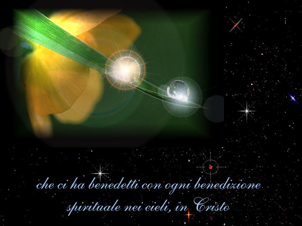 che ci ha benedetti con ogni benedizione spirituale nei cieli, in Cristo