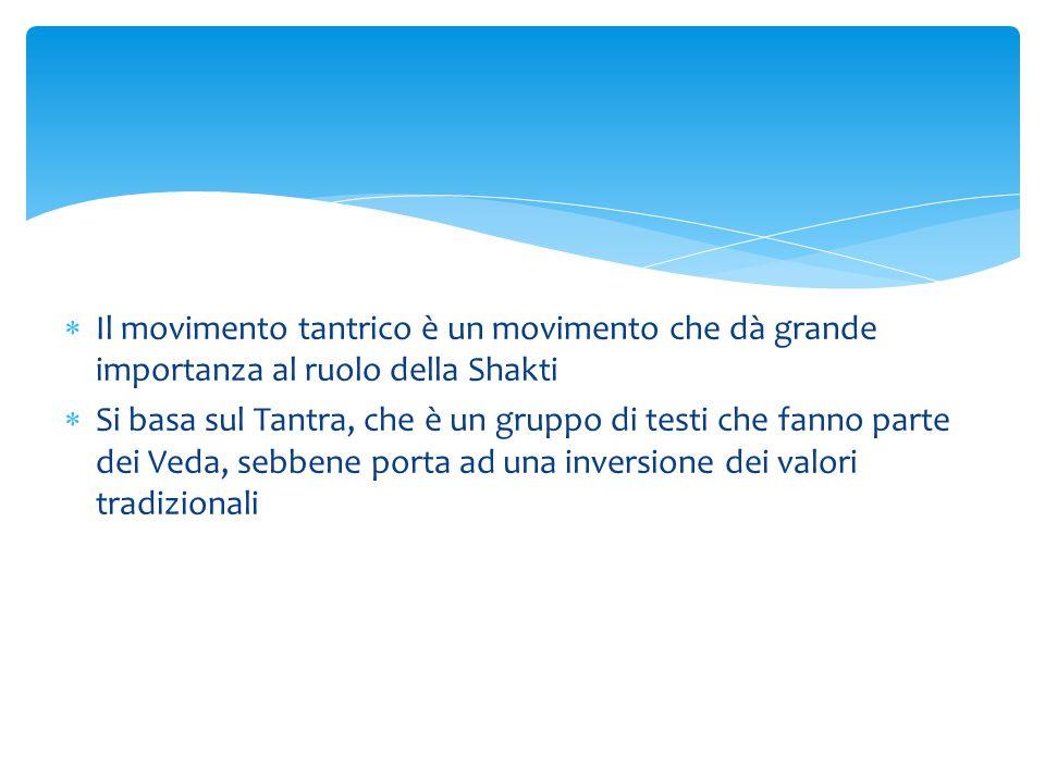 Il movimento tantrico è un movimento che dà grande importanza al ruolo della Shakti