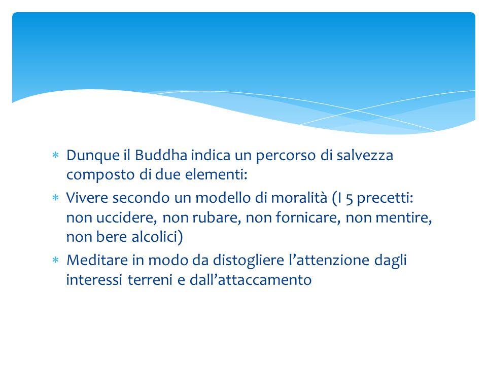 Dunque il Buddha indica un percorso di salvezza composto di due elementi: