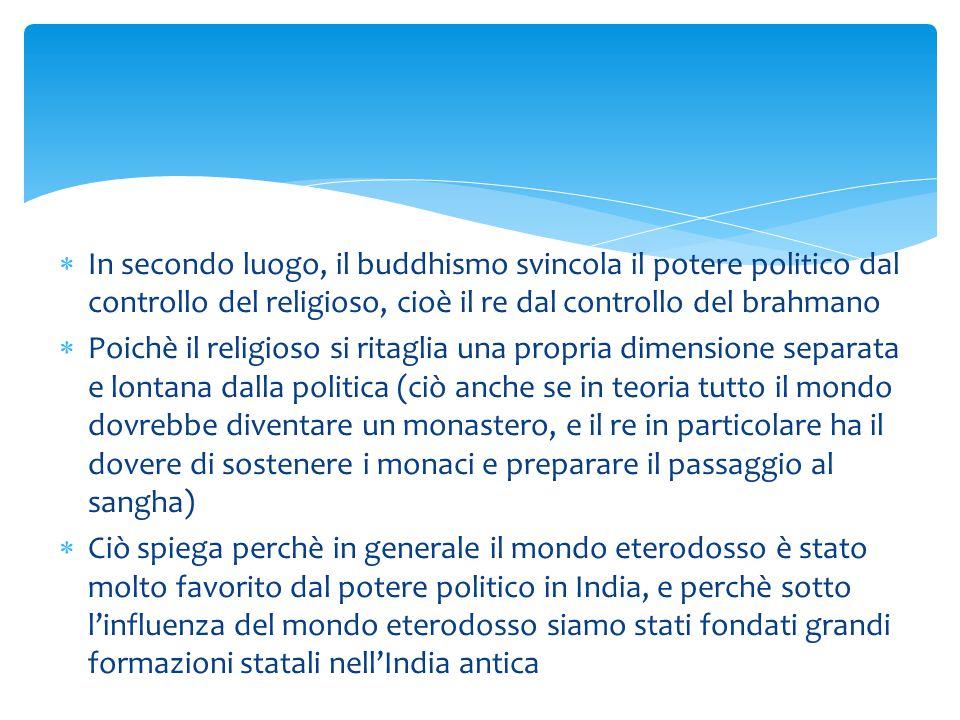 In secondo luogo, il buddhismo svincola il potere politico dal controllo del religioso, cioè il re dal controllo del brahmano
