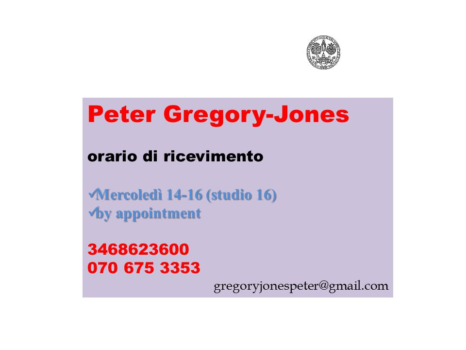 Peter Gregory-Jones orario di ricevimento Mercoledì 14-16 (studio 16)