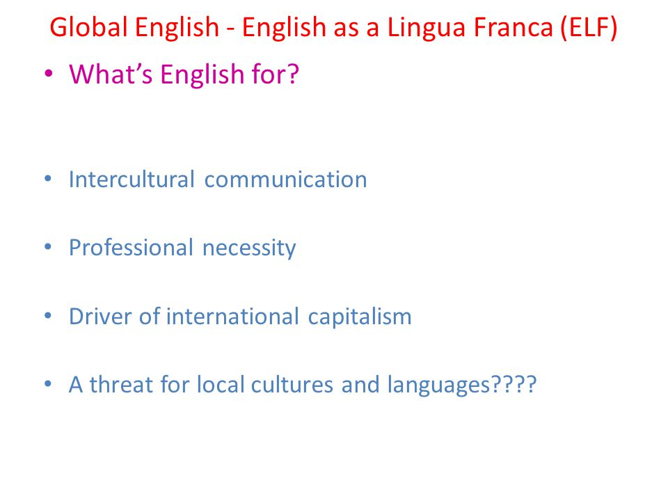 Global English - English as a Lingua Franca (ELF)