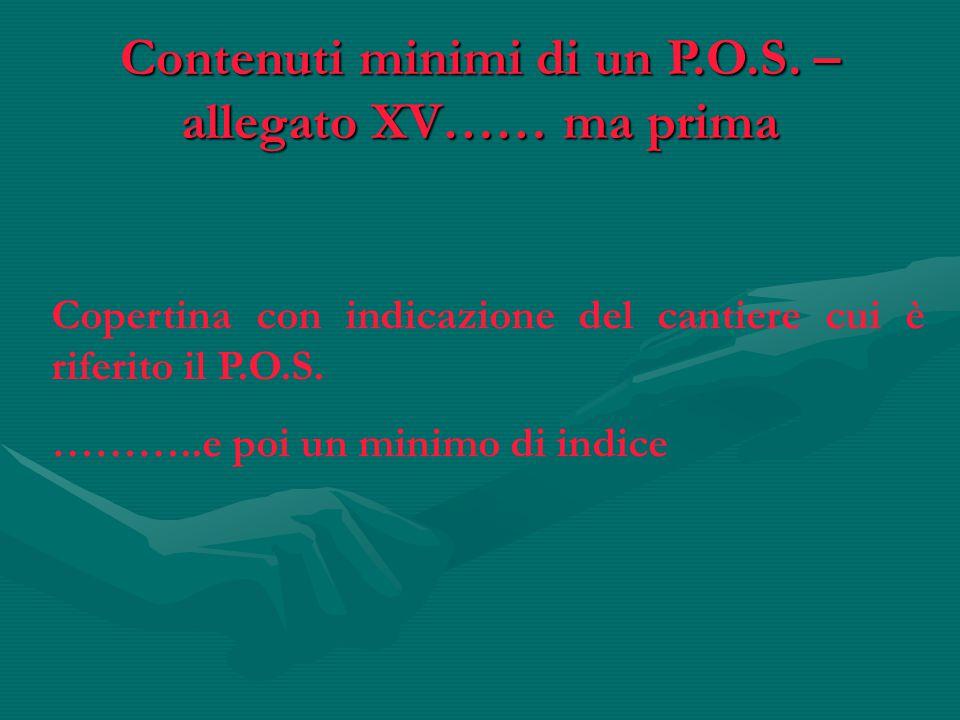 Contenuti minimi di un P.O.S. – allegato XV…… ma prima