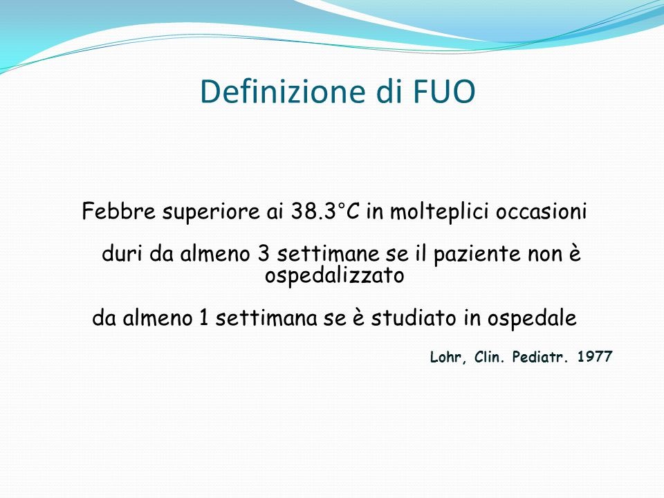 Definizione di FUO Febbre superiore ai 38.3°C in molteplici occasioni