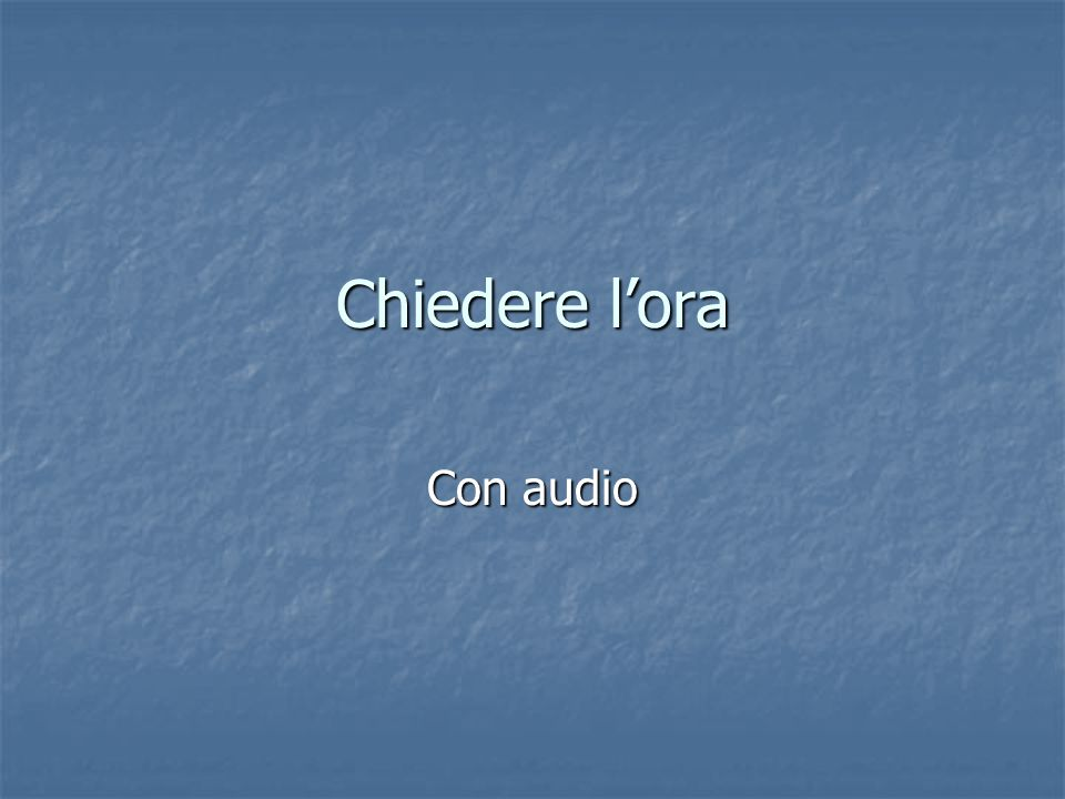 Chiedere l'ora Con audio