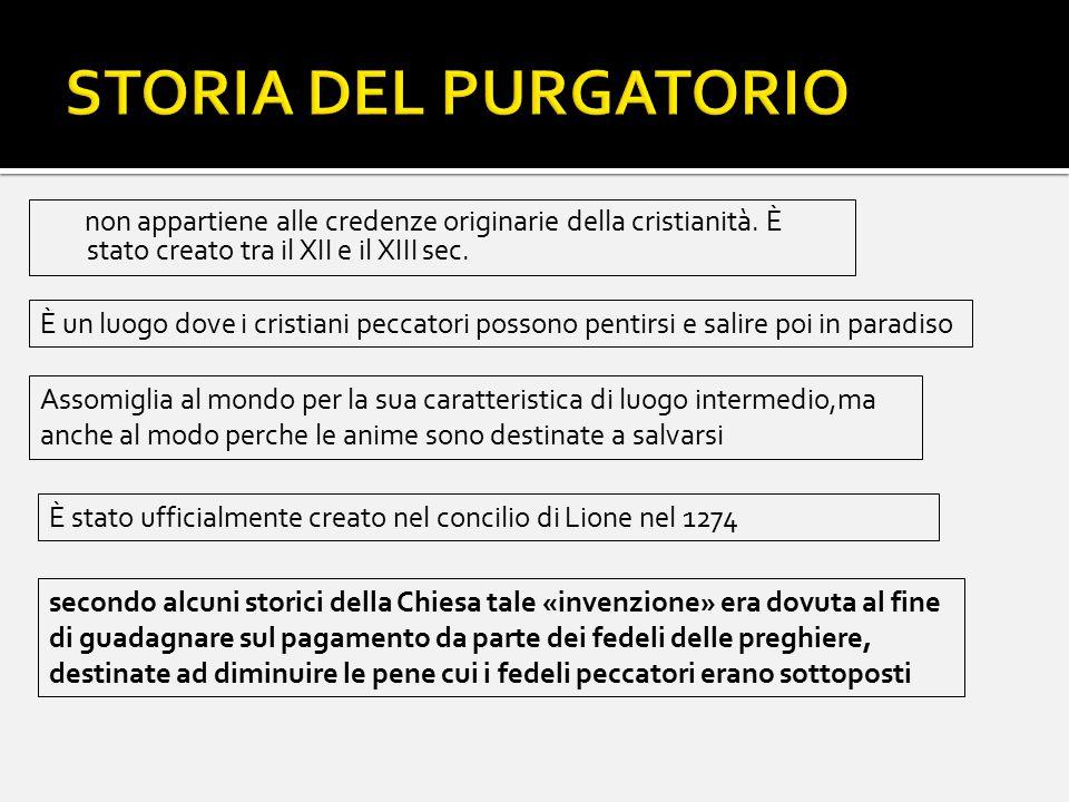 STORIA DEL PURGATORIO non appartiene alle credenze originarie della cristianità. È stato creato tra il XII e il XIII sec.