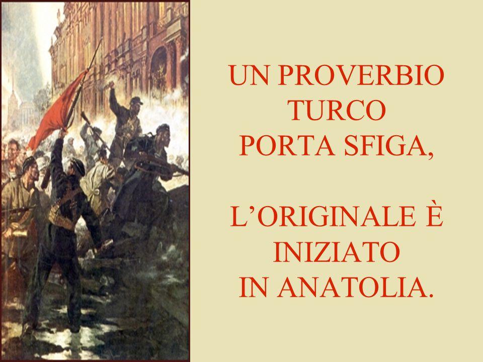UN PROVERBIO TURCO PORTA SFIGA, L'ORIGINALE È INIZIATO IN ANATOLIA.