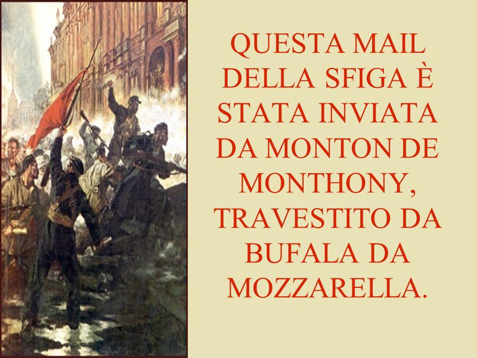 QUESTA MAIL DELLA SFIGA È STATA INVIATA DA MONTON DE MONTHONY, TRAVESTITO DA BUFALA DA MOZZARELLA.