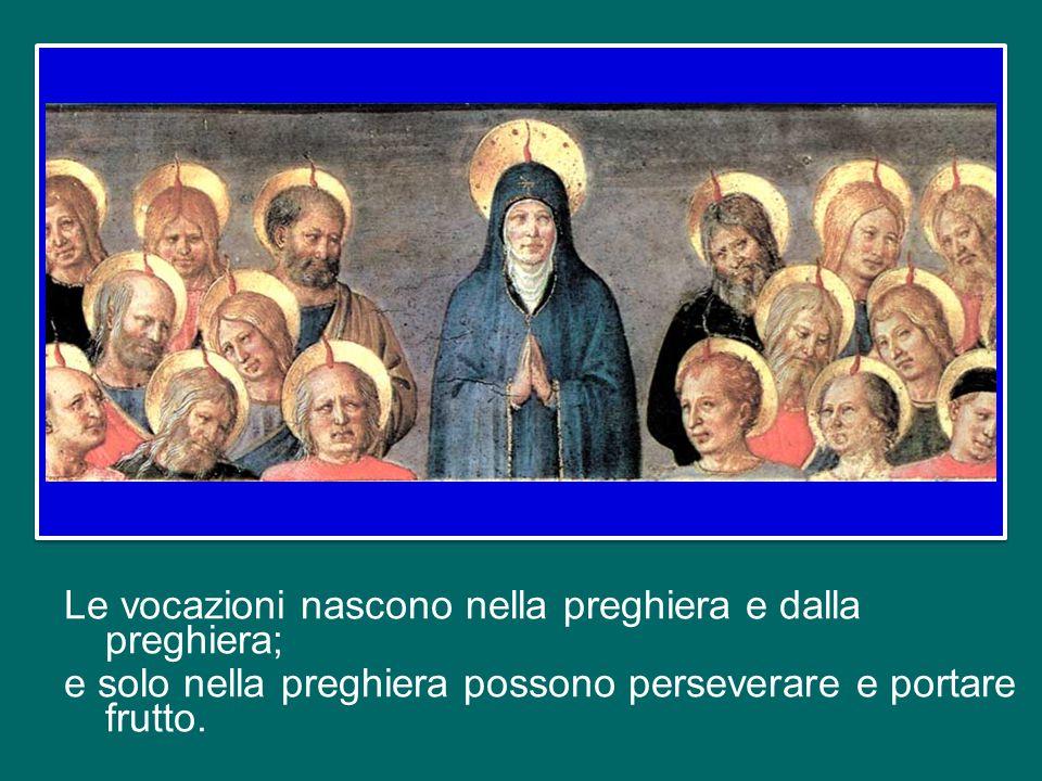 Le vocazioni nascono nella preghiera e dalla preghiera; e solo nella preghiera possono perseverare e portare frutto.