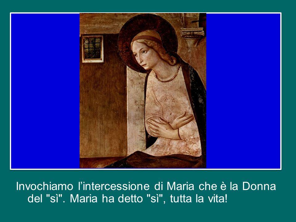 Invochiamo l'intercessione di Maria che è la Donna del sì