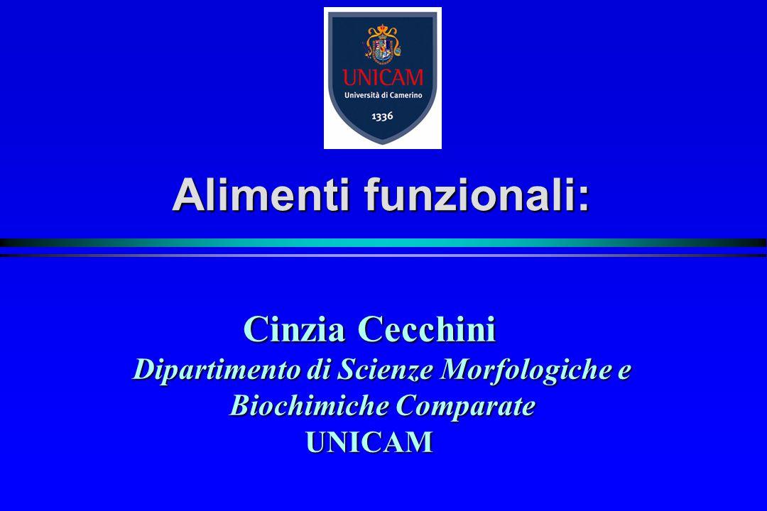 Alimenti funzionali: Cinzia Cecchini Dipartimento di Scienze Morfologiche e Biochimiche Comparate.