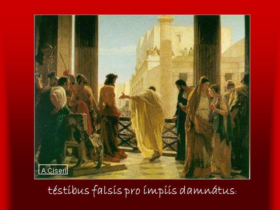 téstibus falsis pro ímpiis damnátus: