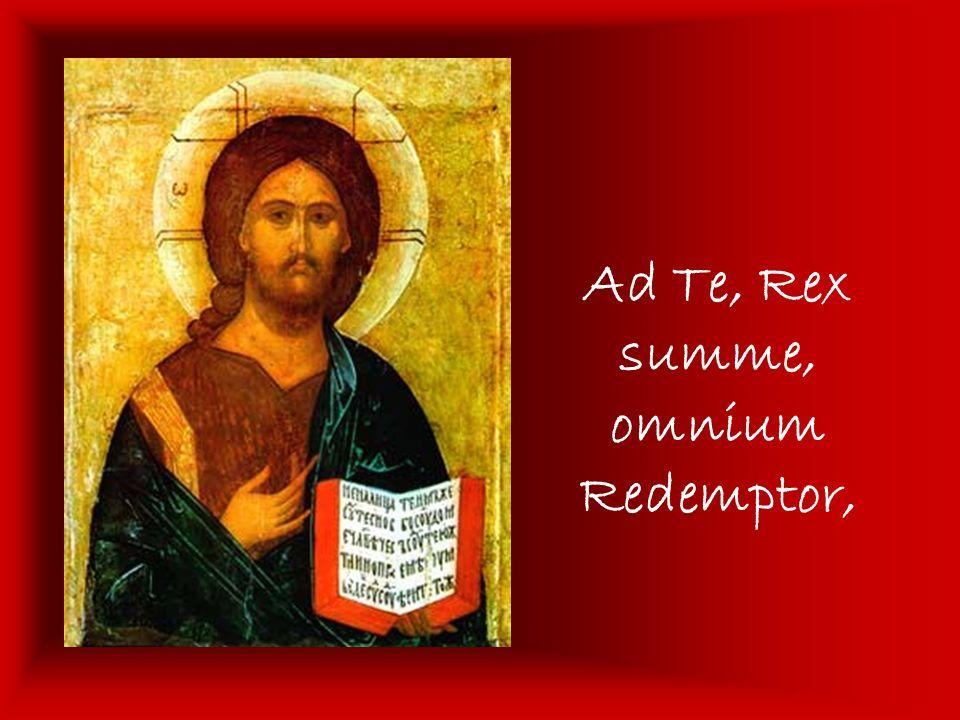 Ad Te, Rex summe, omnium Redemptor,