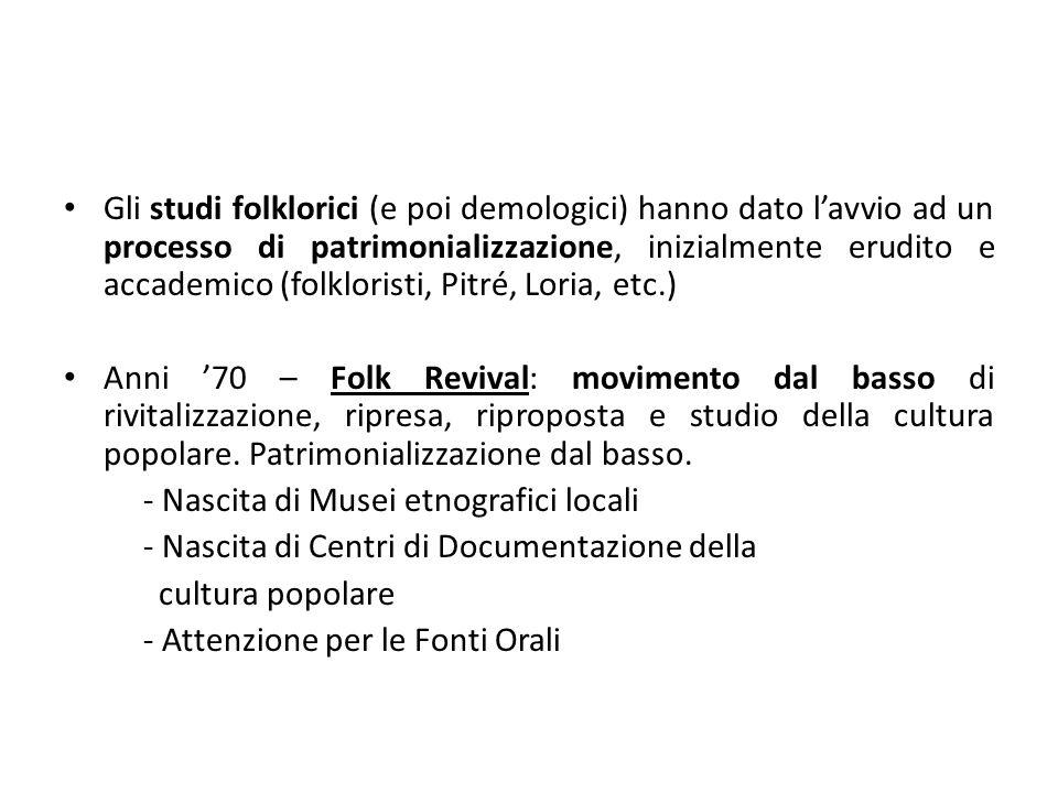 Gli studi folklorici (e poi demologici) hanno dato l'avvio ad un processo di patrimonializzazione, inizialmente erudito e accademico (folkloristi, Pitré, Loria, etc.)