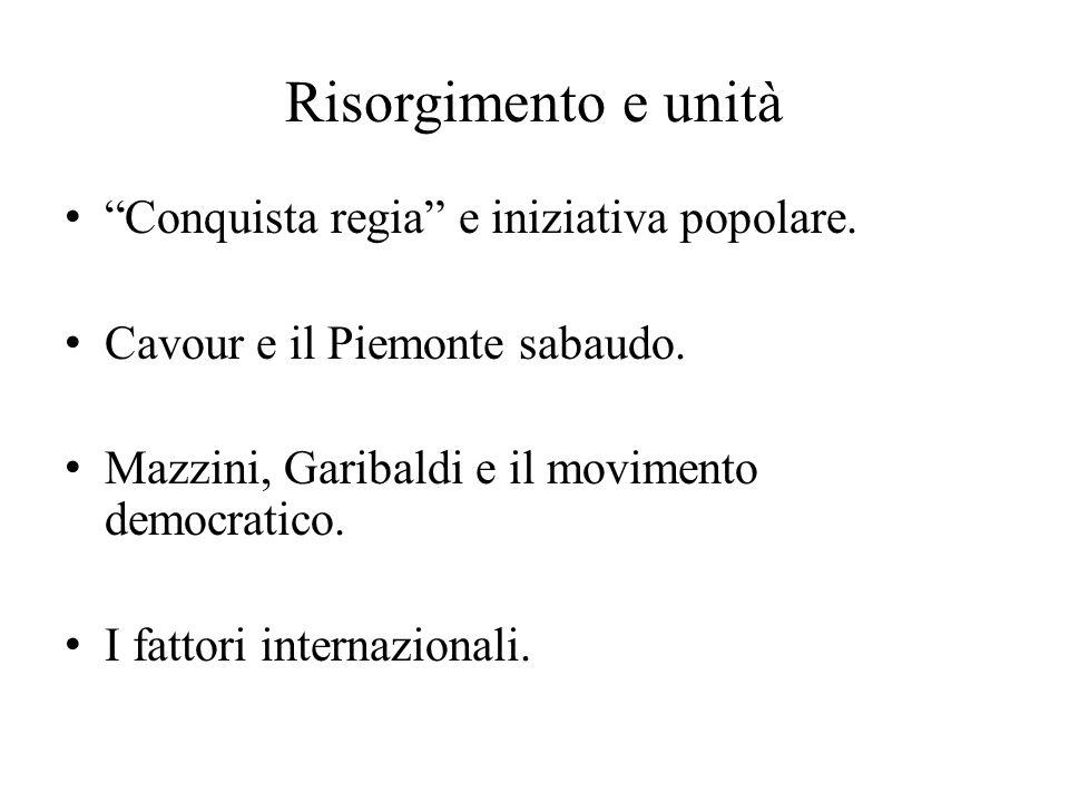 Risorgimento e unità Conquista regia e iniziativa popolare.