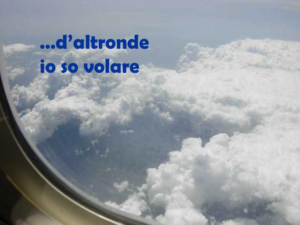 …d'altronde io so volare