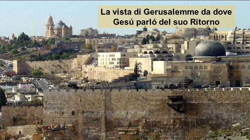 La vista di Gerusalemme da dove Gesú parló del suo Ritorno