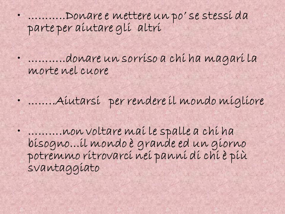 ………..Donare e mettere un po' se stessi da parte per aiutare gli altri