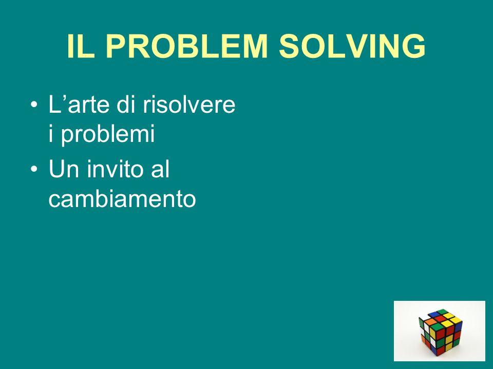 IL PROBLEM SOLVING L'arte di risolvere i problemi