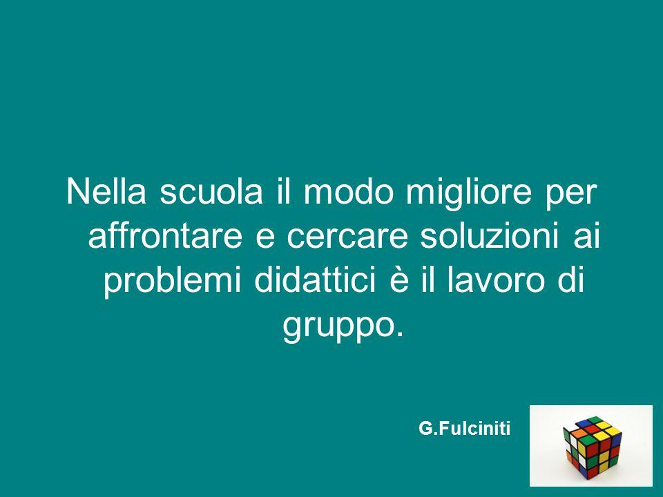 Nella scuola il modo migliore per affrontare e cercare soluzioni ai problemi didattici è il lavoro di gruppo.