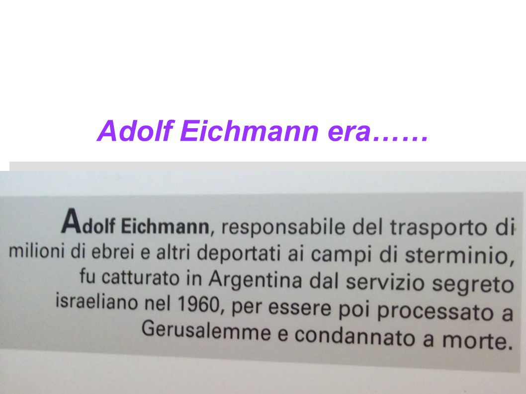 Adolf Eichmann era……