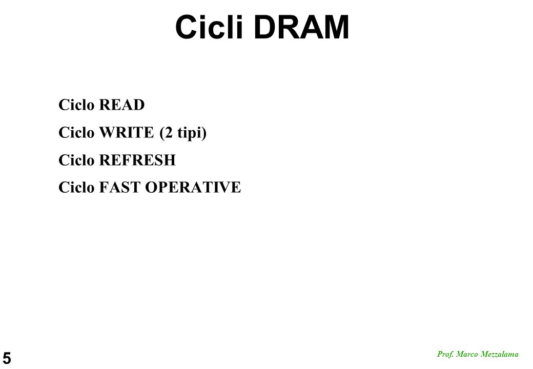 Cicli DRAM Ciclo READ Ciclo WRITE (2 tipi) Ciclo REFRESH