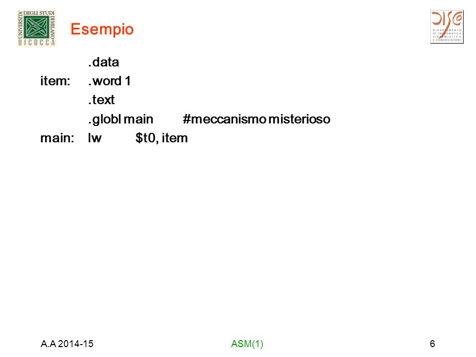 Esempio .data item: .word 1 .text .globl main #meccanismo misterioso main: lw $t0, item A.A 2014-15.