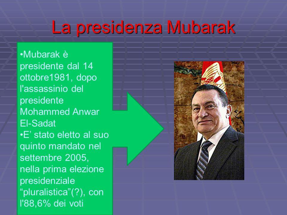 La presidenza Mubarak Mubarak è presidente dal 14 ottobre1981, dopo l assassinio del presidente Mohammed Anwar El-Sadat.