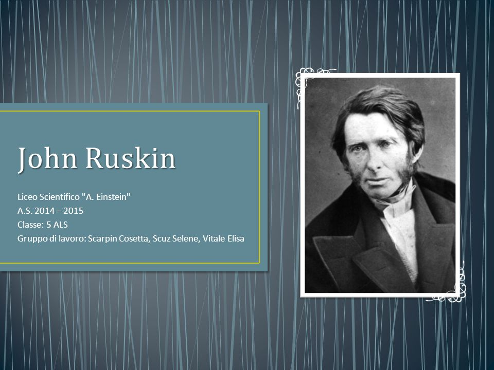 John Ruskin Liceo Scientifico A. Einstein A.S. 2014 – 2015