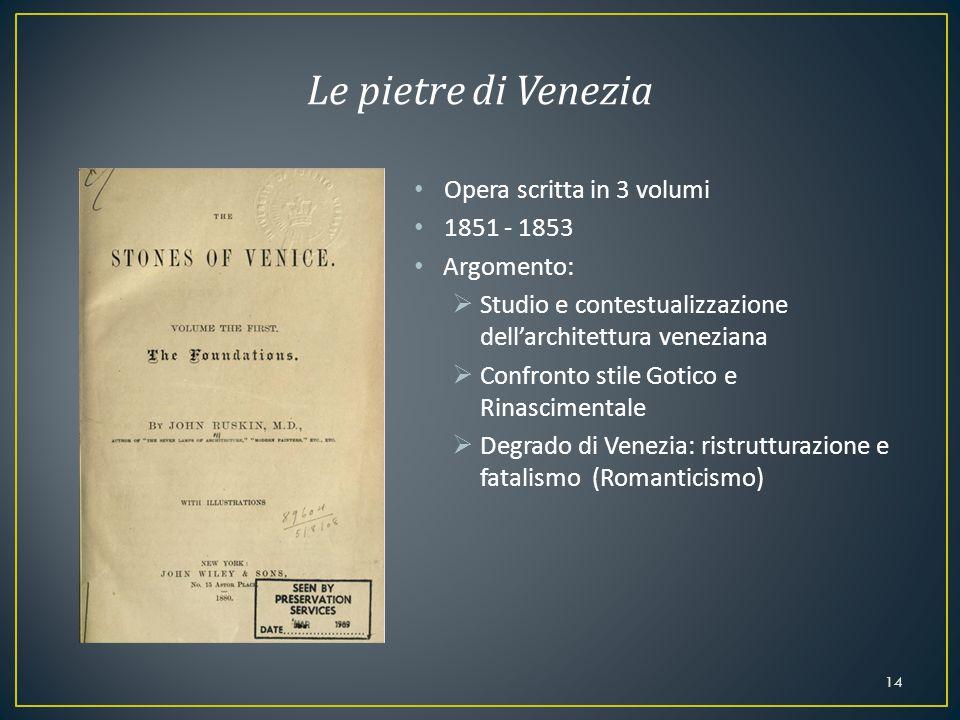 Le pietre di Venezia Opera scritta in 3 volumi 1851 - 1853 Argomento: