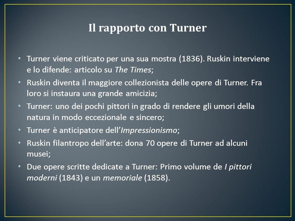 Il rapporto con Turner Turner viene criticato per una sua mostra (1836). Ruskin interviene e lo difende: articolo su The Times;