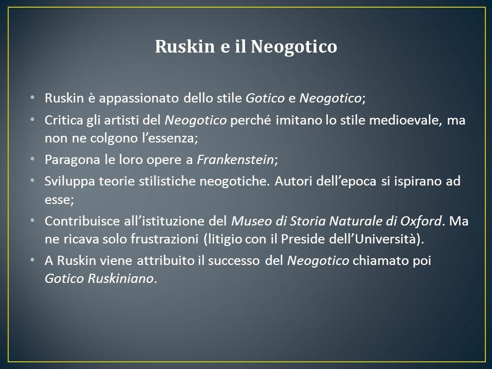Ruskin e il Neogotico Ruskin è appassionato dello stile Gotico e Neogotico;