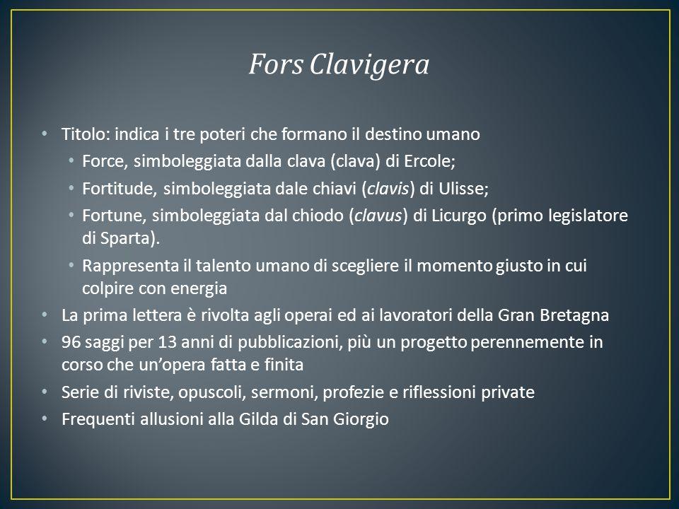 Fors Clavigera Titolo: indica i tre poteri che formano il destino umano. Force, simboleggiata dalla clava (clava) di Ercole;