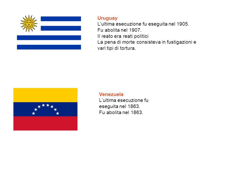 Uruguay L'ultima esecuzione fu eseguita nel 1905. Fu abolita nel 1907. Il reato era reati politici.