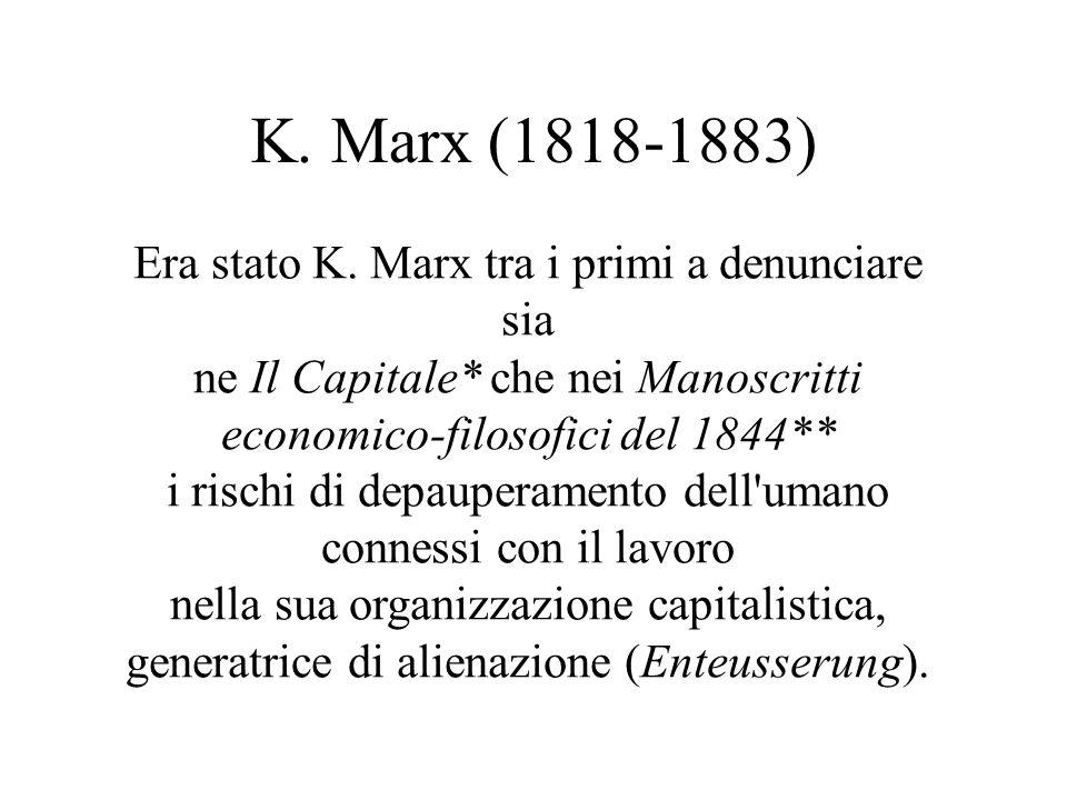 K. Marx (1818-1883) Era stato K. Marx tra i primi a denunciare sia