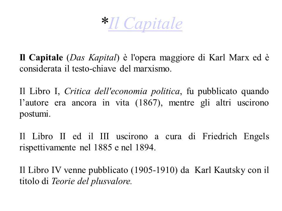 *Il Capitale Il Capitale (Das Kapital) è l opera maggiore di Karl Marx ed è considerata il testo-chiave del marxismo.